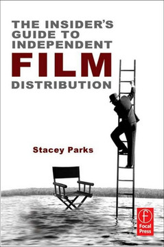 The Insider's Guide to Independent Film Distribution, 2nd Edition