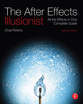 The After Effects Illusionist, 2nd Edition
