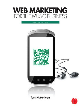Web Marketing for the Music Business, 2nd Edition