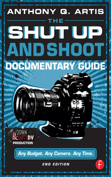 The Shut Up and Shoot Documentary Guide, 2nd Edition