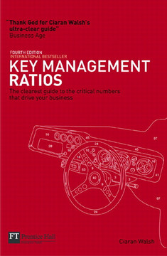 Key Management Ratios: The Clearest Guide to the Critical Numbers That Drive Your Business, Fourth Edition