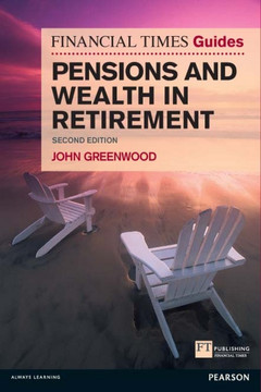 FT Guide to Pensions and Wealth in Retirement, 2nd Edition