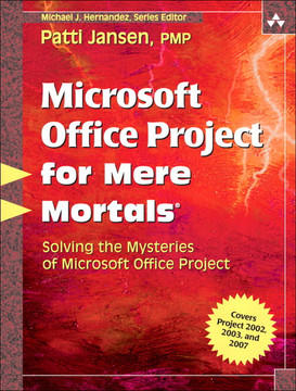 Microsoft Office Project for Mere Mortals®: Solving the Mysteries of Microsoft Office Project