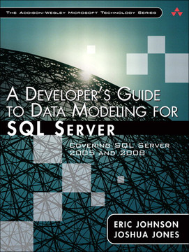 A Developer's Guide to Data Modeling for SQL Server: Covering SQL Server 2005 and 2008