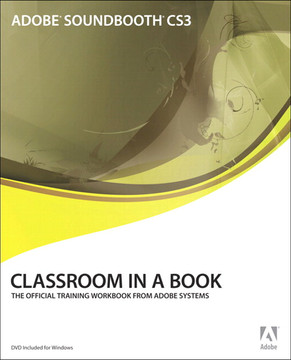 Adobe Soundbooth CS3 Classroom in a Book for Windows and Mac OS