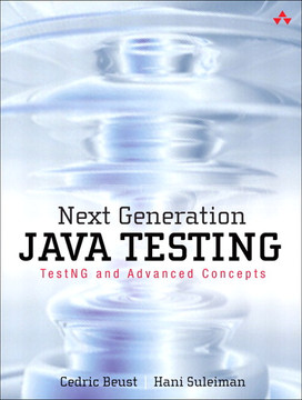 Next Generation Java™ Testing: TestNG and Advanced Concepts
