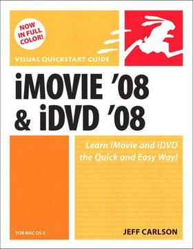 iMovie '08 & iDVD '08 for Mac OS X: Visual QuickStart Guide