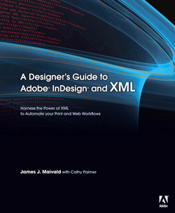 A Designer's Guide to Adobe InDesign and XML: Harness the Power of XML to Automate your Print and Web Workflows