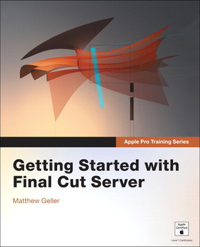 Apple Pro Training Series Getting Started with Final Cut Server