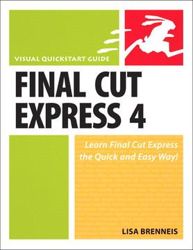 Final Cut Express 4: Visual QuickStart Guide