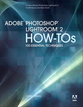 Adobe Photoshop Lightroom 2 How-Tos: 100 Essential Techniques
