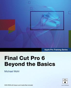 Apple Pro Training Series Final Cut Pro 6: Beyond the Basics
