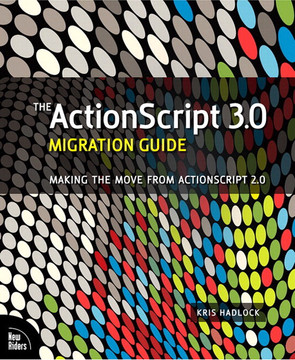 The ActionScript™ 3.0 Migration Guide: Making the Move from ActionScript 2.0