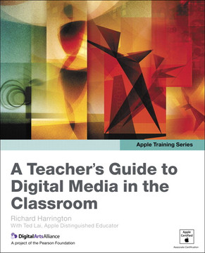 Apple Training Series A Teacher's Guide to Digital Media in the Classroom