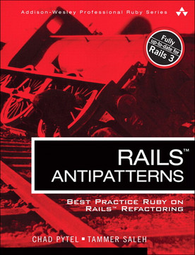 Rails™ AntiPatterns: Best Practice Ruby on Rails™ Refactoring
