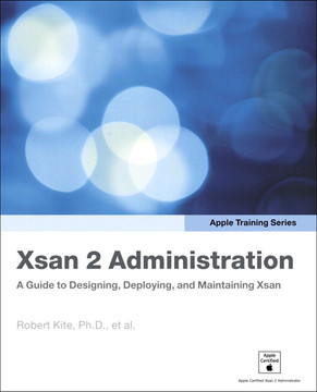 Apple Training Series Xsan 2 Administration: A Guide to Designing, Deploying, and Maintaining Xsan