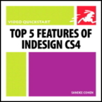 Top 5 Features of InDesign CS4: Video QuickStart Guide