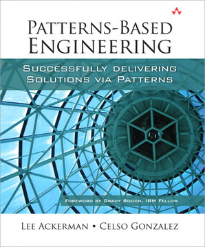 Patterns-Based Engineering: Successfully Delivering Solutions via Patterns