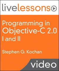 Programming in Objective-C 2.0 LiveLessons, Part I: Language Fundamentals and Part II: iPhone Programming and the Foundation Framework