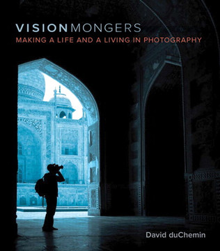 VisionMongers: Making a Life and a Living in Photography