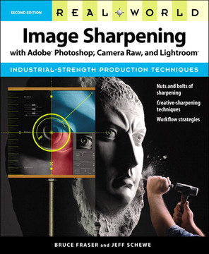 Real World Image Sharpening with Adobe Photoshop, Camera Raw, and Lightroom, Second Edition