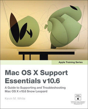 Apple Training Series: Mac OS X Support Essentials v10.6