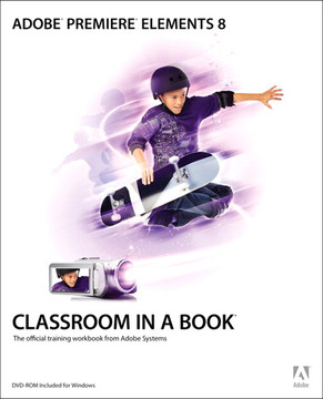 Adobe Premiere Elements 8 Classroom in a Book