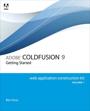 Adobe® ColdFusion® 9 Web Application Construction Kit, Volume 1: Getting Started