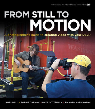From Still to Motion: A photographer's guide to creating video with your DSLR