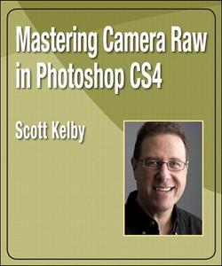 Mastering Camera Raw in Photoshop CS4