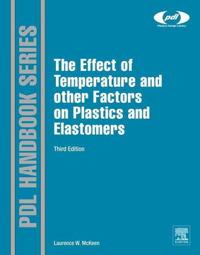 The Effect of Temperature and other Factors on Plastics and Elastomers, 3rd Edition