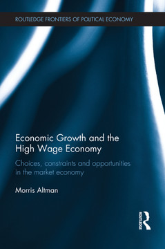 Economic Growth and the High Wage Economy:Choices, Constraints and Opportunities in the Market Economy
