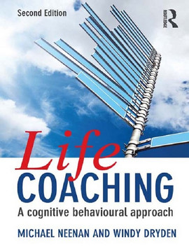 Life Coaching: A cognitive behavioural approach, Second Edition, 2nd Edition
