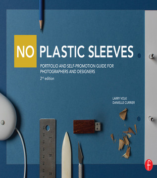 No Plastic Sleeves: Portfolio and Self-Promotion Guide for Photographers and Designers, 2nd Edition