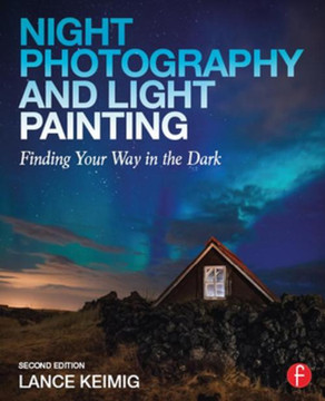 Night Photography and Light Painting, 2nd Edition