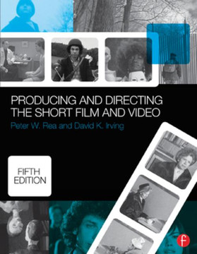 Producing and Directing the Short Film and Video, 5th Edition