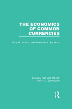 The Economics of Common Currencies (Collected Works of Harry Johnson)