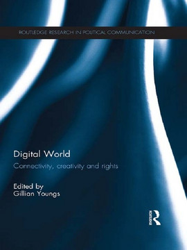 The Digital World: Connectivity, Creativity and Rights
