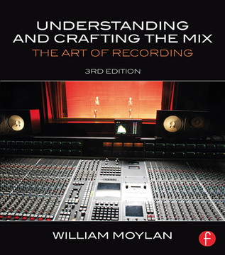Understanding and Crafting the Mix, 3rd Edition