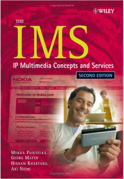 The IMS: IP Multimedia Concepts And Services, Second Edition