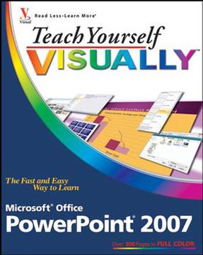 Teach Yourself VISUALLY™: Microsoft® Office PowerPoint® 2007