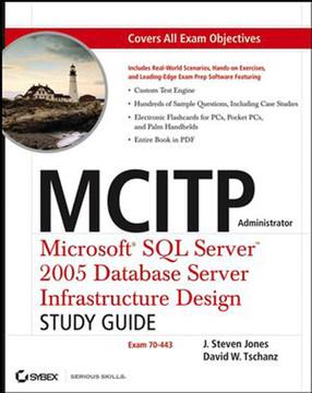 MCITP Administrator: Microsoft® SQL Server™ 2005 Database Server Infrastructure Design Study Guide