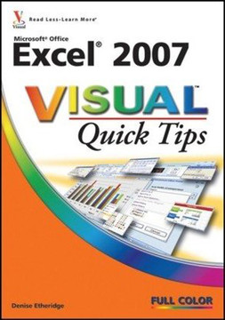 Microsoft® Office Excel® 2007 VISUAL™ Quick Tips