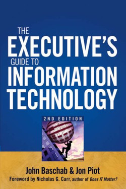 The Executive's Guide to Information Technology, Second Edition