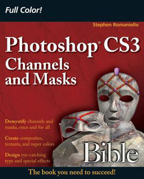 Photoshop® CS3 Channels and Masks Bible