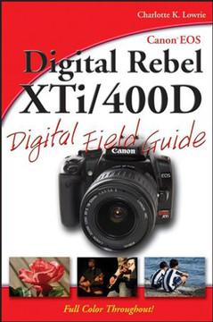 Canon® EOS Digital Rebel XTi/400D Digital Field Guide