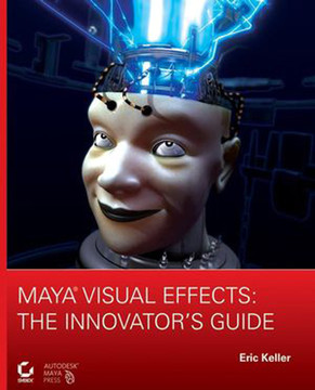 Maya® Visual Effects: The Innovator's Guide