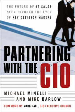 Partnering With the CIO: The Future of IT Sales Seen Through the Eyes of Key Decision Makers