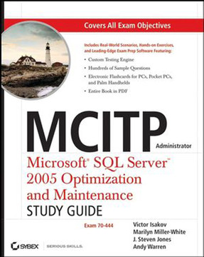 MCITP Administrator: Microsoft® SQL Server™ 2005 Optimization and Maintenance (70-444): Study Guide