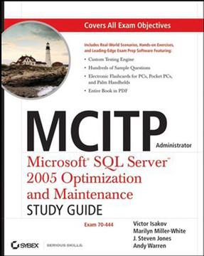 MCITP Administrator: Microsoft® SQL Server™ 2005 Optimization and Maintenance (70-444): Study Guide